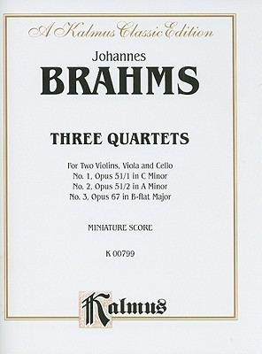 Johannes Brahms Three Quartets, Miniature Score: For Two Violins, Viola and Cello: No. 1, Opus 51/1 in C Minor. No. 2, Opus 51/2 in A Minor. No. 3, Opus 67 in B-Flat Major.  by  Johannes Brahms