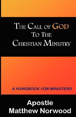 The Call of God to the Christian Ministry Matthew Norwood