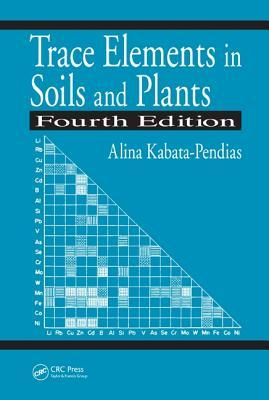 Trace Elements In Soils And Plants, Fourth Edition  by  Alina Kabata-Pendias
