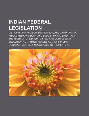 Indian Federal Legislation: List of Indian Federal Legislation, Anglo-Hindu Law, Fiscal Responsibility and Budget Management ACT Source Wikipedia