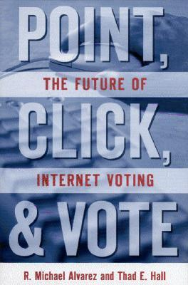 Point, Click and Vote: The Future of Internet Voting Thad E. Hall