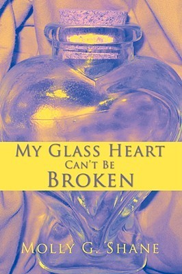 My Glass Heart Cant Be Broken Molly G. Shane