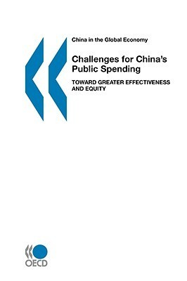 China in the Global Economy Challenges for Chinas Public Spending: Toward Greater Effectiveness and Equity OECD/OCDE