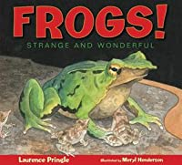Frogs!: Strange and Wonderful