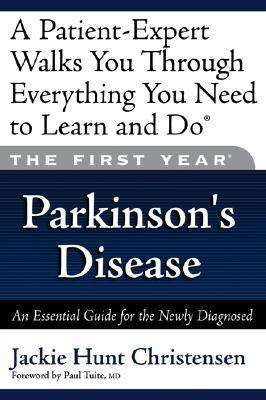 The First Year: Parkinsons Disease: An Essential Guide for the Newly Diagnosed  by  Jackie Hunt