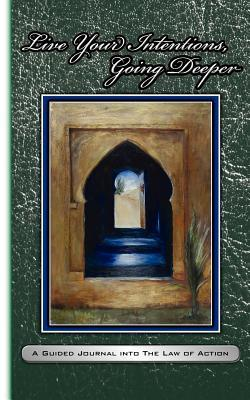 Live Your Intentions, Going Deeper, a Guided Journal Into the Law of Action Sherri Carter