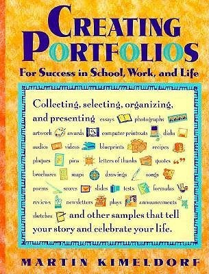Creating Portfolios for Success in School, Work, and Life  by  Martin Kimeldorf