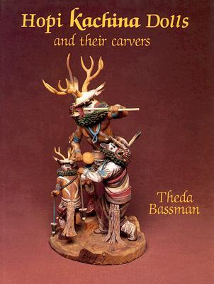 Hopi Kachina Dolls and Their Carvers  by  Theda Bassman