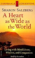 A Heart as Wide as the World: Living with Mindfulness, Wisdom, and Compassion