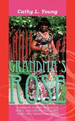 Grandmas Rose: A Breath Taking Novel of Hope, Unconditional Love, Hurt and Disappointment: Rose and Christines Longing Wish Cathy L. Young