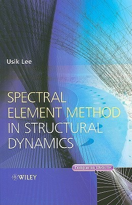 Spectral Element Method in Structural Dynamics  by  Usik Lee