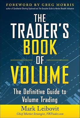 Traders Book of Volume: The Definitive Guide to Volume Trading: The Definitive Guide to Volume Trading Mark Leibovit