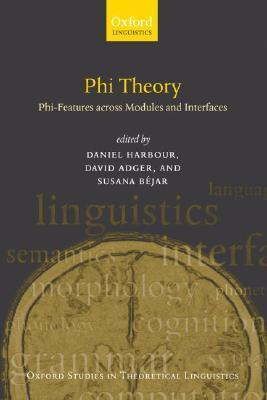 Phi Theory: Phi-Features Across Modules and Interfaces Daniel Harbour