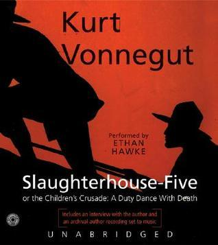 Slaughterhouse-Five, or The Childrens Crusade: A Duty Dance with Death  by  Kurt Vonnegut