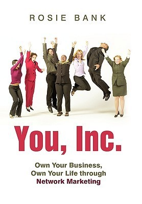 You, Inc.: Own Your Business, Own Your Life Through Network Marketing Rosie Bank