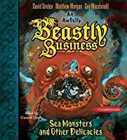 Sea Monsters and Other Delicacies (An Awfully Beastly Business, #2)