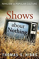 Shows about Nothing: Nihilism in Popular Culture