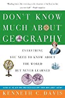 Don't Know Much About Geography: Everything You Need to Know About the World but Never Learned