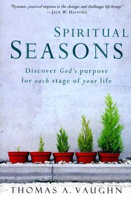 Spiritual Seasons: Discover Gods Purpose for Each Stage of Your Life  by  Thomas A. Vaughn