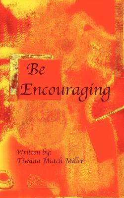 Be Encouraging  by  Tiwana Mutch Miller
