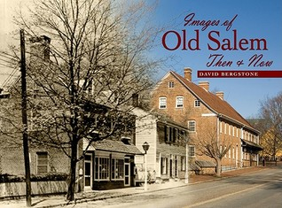 Images of Old Salem: Then and Now David Bergstone