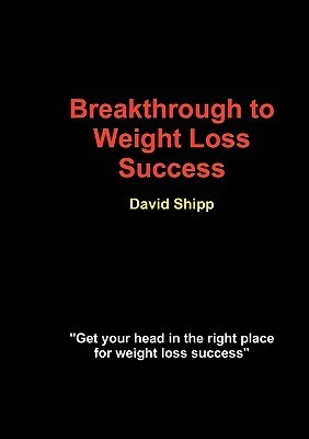 Breakthrough to Weight Loss Success  by  David Shipp