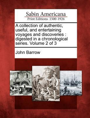 A Collection of Authentic, Useful, and Entertaining Voyages and Discoveries: Digested in a Chronological Series. Volume 2 of 3  by  John Barrow