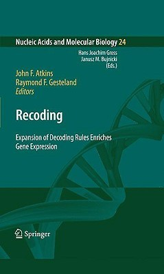 Recoding: Expansion of Decoding Rules Enriches Gene Expression  by  John F. Atkins