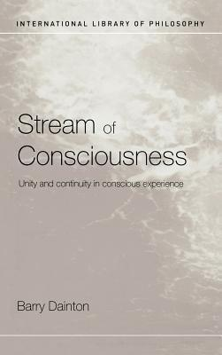 Stream of Consciousness: Unity and Continuity in Conscious Experience  by  Barry Dainton