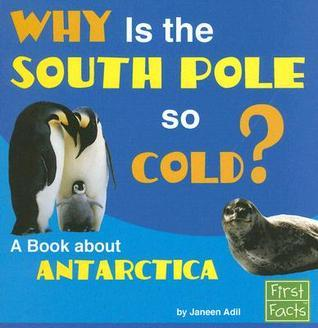 Why Is the South Pole So Cold?: A Book about Antarctica  by  Janeen R. Adil