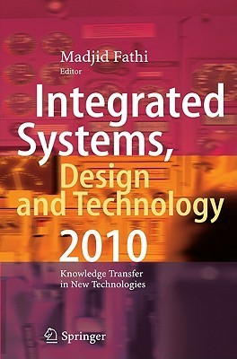 Integrated Systems, Design and Technology 2010: Knowledge Transfer in New Technologies Madjid Fathi