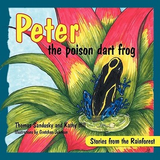 Peter the Poison Dart Frog, Stories of the Rainforest  by  Thomas Sandusky