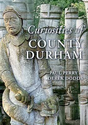 Curiosities of County Durham  by  Paul    Perry