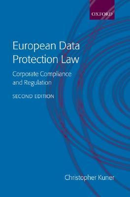 European Data Protection Law: Corporate Compliance and Regulation Christopher Kuner