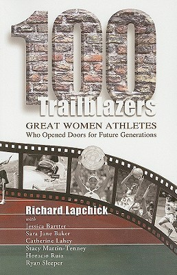 100 Trailblazers: Great Women Athletes Who Opened Doors for Future Generations  by  Richard Lapchick