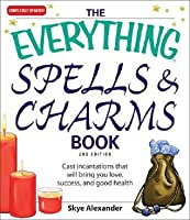 The Everything Spells & Charms Book: Cast Incantations That Will Bring You Love, Success, and Good Health