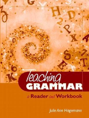 Teaching Grammar: A Reader and Workbook  by  Julie Ann Hagemann