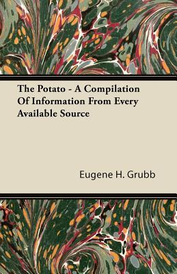 The Potato - A Compilation of Information from Every Available Source Eugene H. Grubb