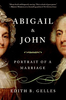 Abigail and John: Portrait of a Marriage  by  Edith B. Gelles