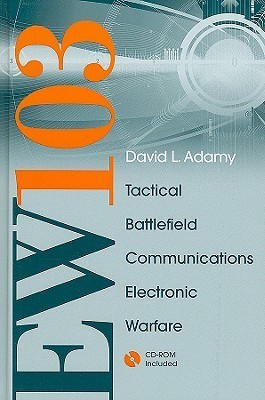 EW 103: Tactical Battlefield Communications Electronic Warfare [With CDROM and Free Space Attenuation]  by  David L. Adamy
