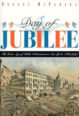 Day of Jubilee: The Great Age of Public Celebrations in New York, 1788-1909  by  Brooks McNamara