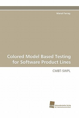 Colored Model Based Testing for Software Product Lines  by  Manal Farrag
