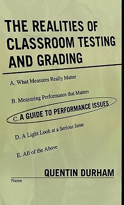 The Realities Of Classroom Testing And Grading: A Guide To Performance Issues Quentin Durham