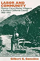 Labor and Community: Mexican Citrus Worker Villages in a Southern California County, 1900-1950