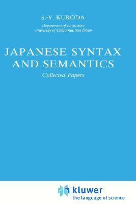 Japanese Syntax and Semantics: Collected Papers S.-Y. Kuroda