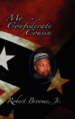 My Confederate Cousin  by  Robert Broome Jr.