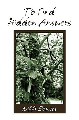 To Find Hidden Answers  by  Nikki Bowers