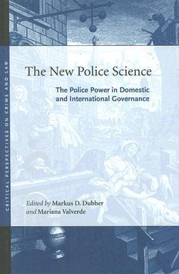 The New Police Science: The Police Power in Domestic and International Governance Markus D. Dubber