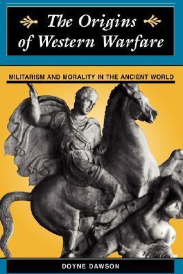 The Origins Of Western Warfare: Militarism And Morality In The Ancient World  by  Doyne Dawson