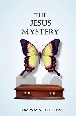 The Jesus Mystery: If Easter Happened Here and Now  by  Tom Wayne Collins